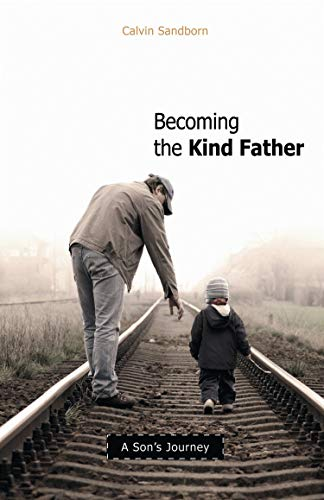 Becoming the Kind Father By Calvin Sandborn