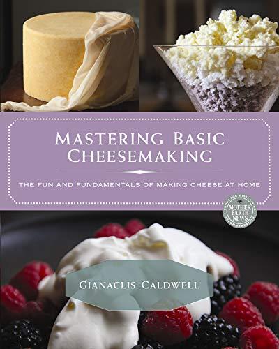 Mastering Basic Cheesemaking By Gianaclis Caldwell