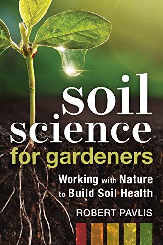 Soil Science for Gardeners By Robert Pavlis