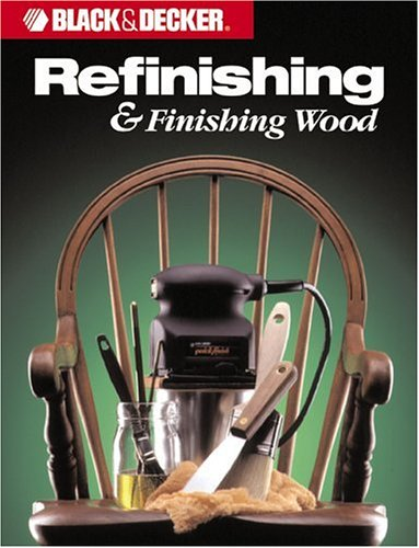 "Refinishing and Finishing Wood By The editors of ""Creative Publishing"""