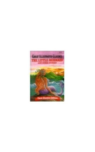 The Little Mermaid and Other Stories (Great Illustrated Classics, First Classics Edition) By Rochelle Larkin
