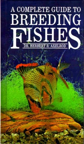 Complete Guide to Breeding Fishes By Herbert R. Axelrod