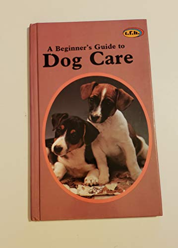 A Beginner's Guide to Dog Care By Clarke Fuller
