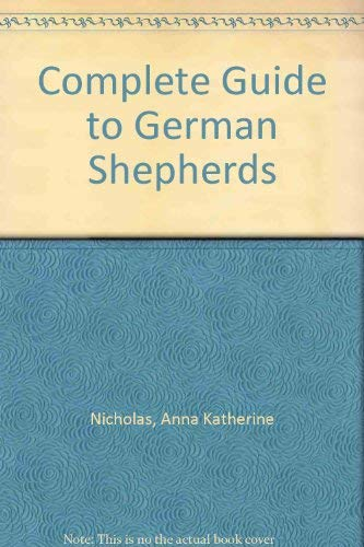 Complete Guide to German Shepherds By Anna Katherine Nicholas