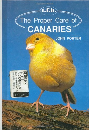 The Proper Care of Canaries By John Porter
