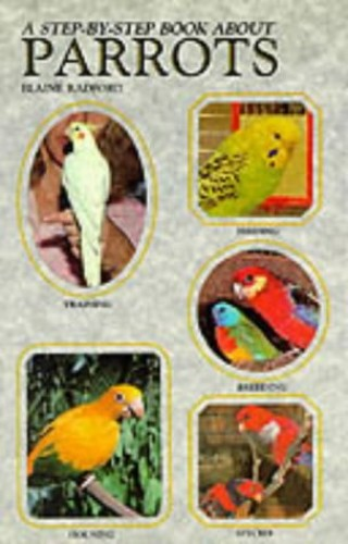 Step by Step Book About Parrots By Elaine Radford