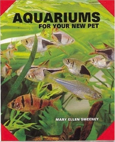Aquariums for Your New Pet By Mary E. Sweeney