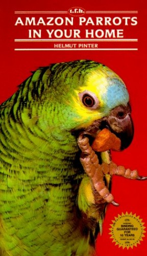 Amazon Parrots in Your Home By Helmut Pinter