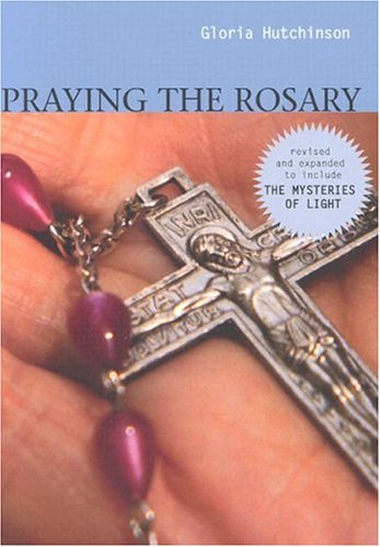 Praying the Rosary By Gloria Hutchinson
