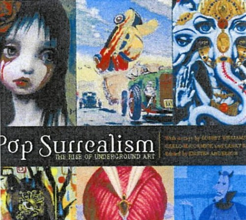 POP SURREALISM : The Rise of Underground Art By Edited by Kristen Anderson