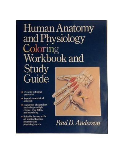 Human Anatomy and Physiology Colouring Workbook: A Study Guide By Paul D. Anderson