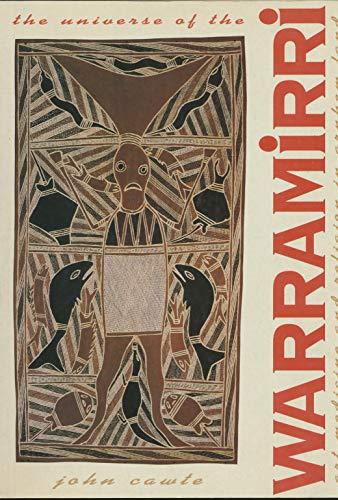 The Universe of the Warramirri: Art, Medicine and Religion in Arnhem Land by John Cawte