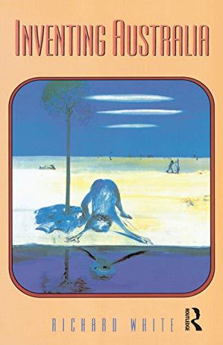 Inventing Australia By Richard White