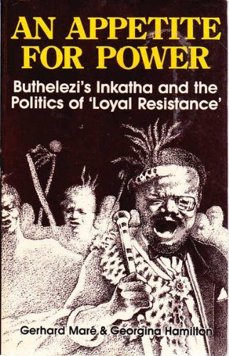 Appetite for Power: Buthelezi's Inkatha and South Africa By Gerhard Mare