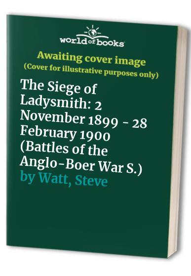 The Siege of Ladysmith By Steve Watt