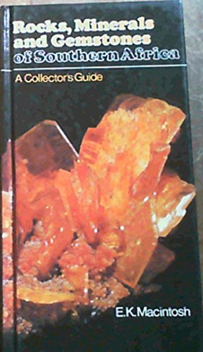Rocks, Minerals and Gemstones of Southern Africa By E.K. MacIntosh