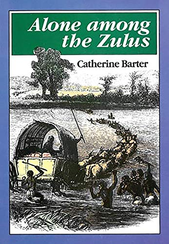 Alone Among the Zulus: The Narrative of a Journey Through the Zulu Country (Killie Campbell Africana Library) By Catherine Barter