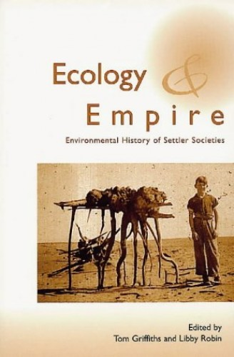 Ecology and Empire: Environmental History of Settler Societies By Tom Griffiths