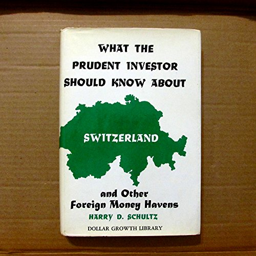 What the prudent investor should know about Switzerland and other foreign money havens By Harry D. Schultz