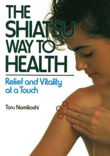 The Shiatsu Way to Health By Toru Namikoshi