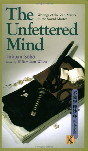 The Unfettered Mind: Writings of the Zen Master to the Sword Master by Takuan Soho