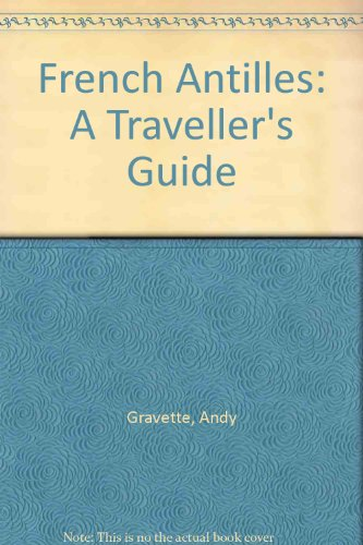 French Antilles: A Traveller's Guide by Andy Gravette