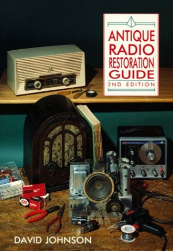 Antique Radio Restoration Guide By David Johnson