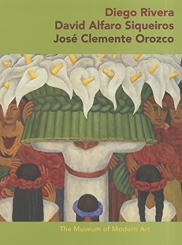 Diego Rivera * David Alfaro Sigueiros * Jose Clemente Orozco By James Oles