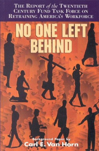 No One Left Behind: Report of the Twentieth Century Fund Task Force on Retraining America's Workforce by Carl E. Van Horn