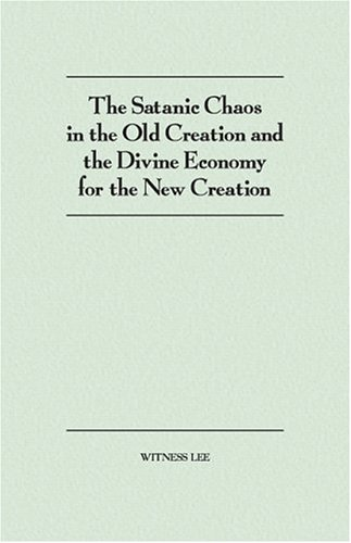 The Satanic Chaos in the Old Creation and the Divine Economy for the New Creation By Witness Lee