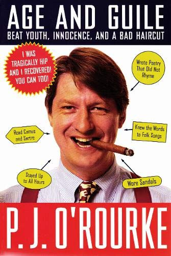 Age and Guile Beat Youth, Innocence, and a Bad Haircut By P. J. O'Rourke