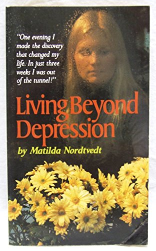Living Beyond Depression By Matilda Nordtvedt