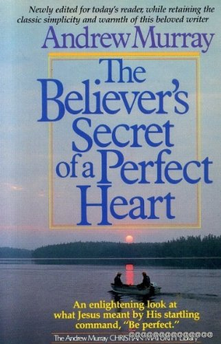 Believers' Secret Perfect Heart By Andrew Murray