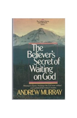 Believers' Secret/Waiting on God By Andrew Murray