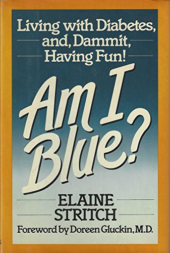 Am I Blue?: Living With Diabetes And, Dammit, Having Fun! By Elaine Stritch