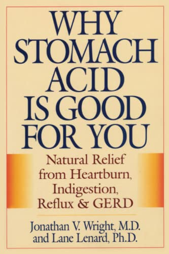 Why Stomach Acid is Good for You: Natural Relief from Heartburn Indigestion, Reflux and GERD by Jonathan V. Wright
