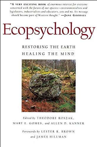 Ecopsychology: Restoring the Earth/Healing the Mind (Sierra Club Books Publication) By Edited by Theodore Roszak