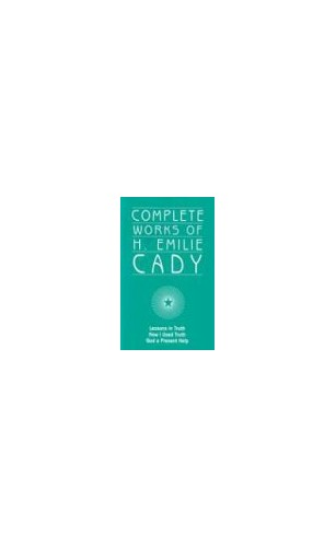 Complete Works of H. Emilie Cady By H Emilie Cady