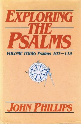 Exploring the Psalms, Vol.4: 107-119 By Phillips John