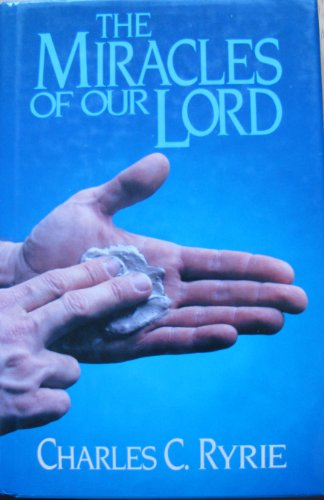 Miracles of Our Lord By Charles C. Ryrie