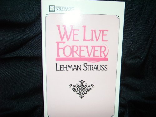 We Live Forever By Lehman Strauss