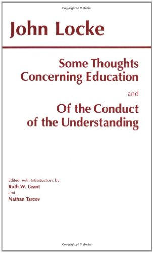 Some Thoughts Concerning Education and of the Conduct of the Understanding By John Locke
