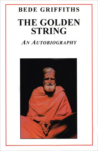 The Golden String: An Autobiography By Bede Griffiths