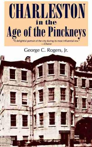 Charleston in the Age of the Pinckneys By George C. Rogers, Jr.
