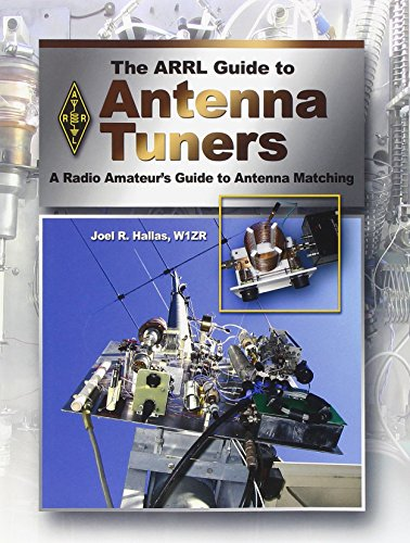 The ARRL Guide to Antenna Tuners: A Radio Amateur's Guide to Antenna Matching By Joel R. Hallas