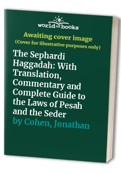 The Sephardi Haggadah: With Translation, Commentary and Complete Guide to the Laws of Pesah and the Seder By Jonathan Cohen
