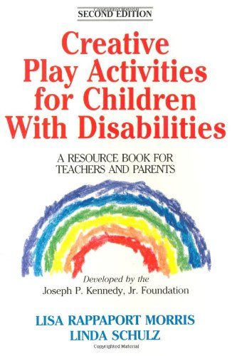 Creative Play Activities for Children with Disabilities By Lisa Rappaport Morris