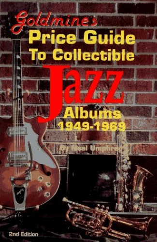 Goldmine's Price Guide to Collectible Jazz Albums, 1949-1969 by Neal Umphred
