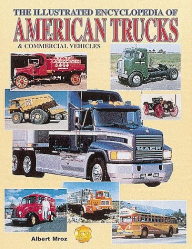 The Illustrated Encyclopedia of American Trucks and Commercial Vehicles By Albert Mroz