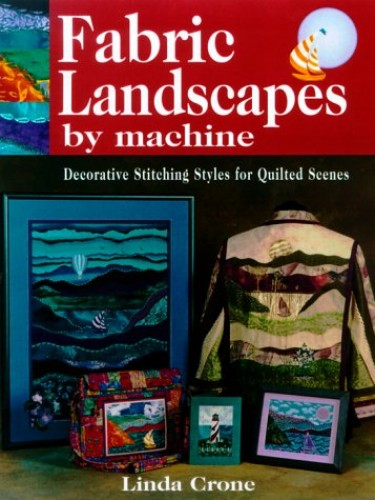 Fabric Landscapes by Machine By Linda Crone
